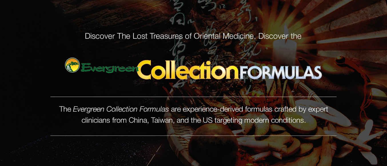 The Evergreen Collection Formulas are experience-derived formulas crafted by expert clinicians from China, Taiwan, and the US targeting modern conditions.